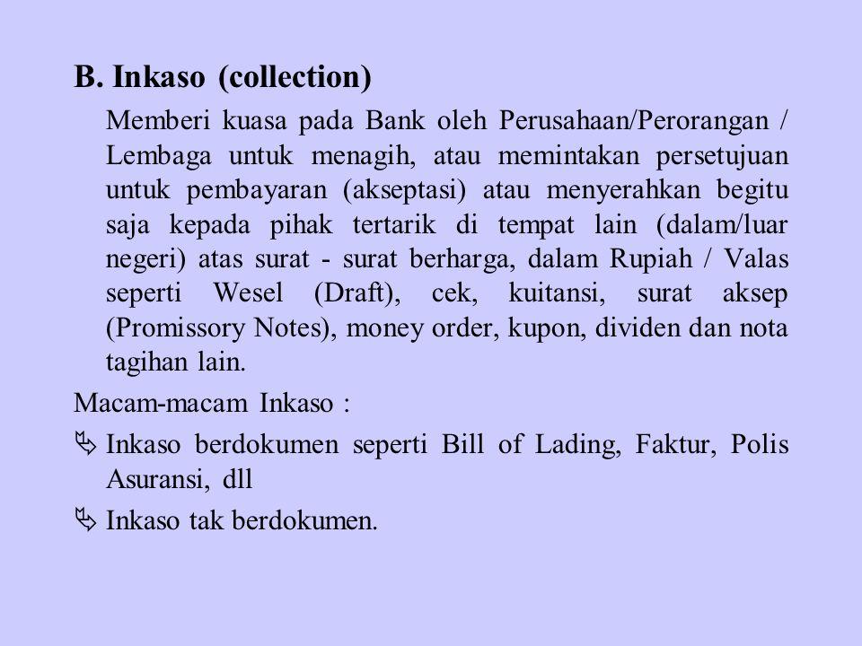 B. Inkaso (collection) Memberi kuasa pada Bank oleh Perusahaan/Perorangan / Lembaga untuk menagih, atau memintakan persetujuan untuk pembayaran (aksep