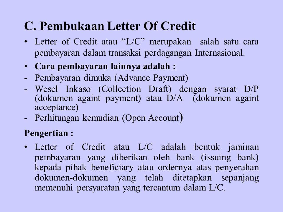 """C. Pembukaan Letter Of Credit Letter of Credit atau """"L/C"""" merupakan salah satu cara pembayaran dalam transaksi perdagangan Internasional. Cara pembaya"""