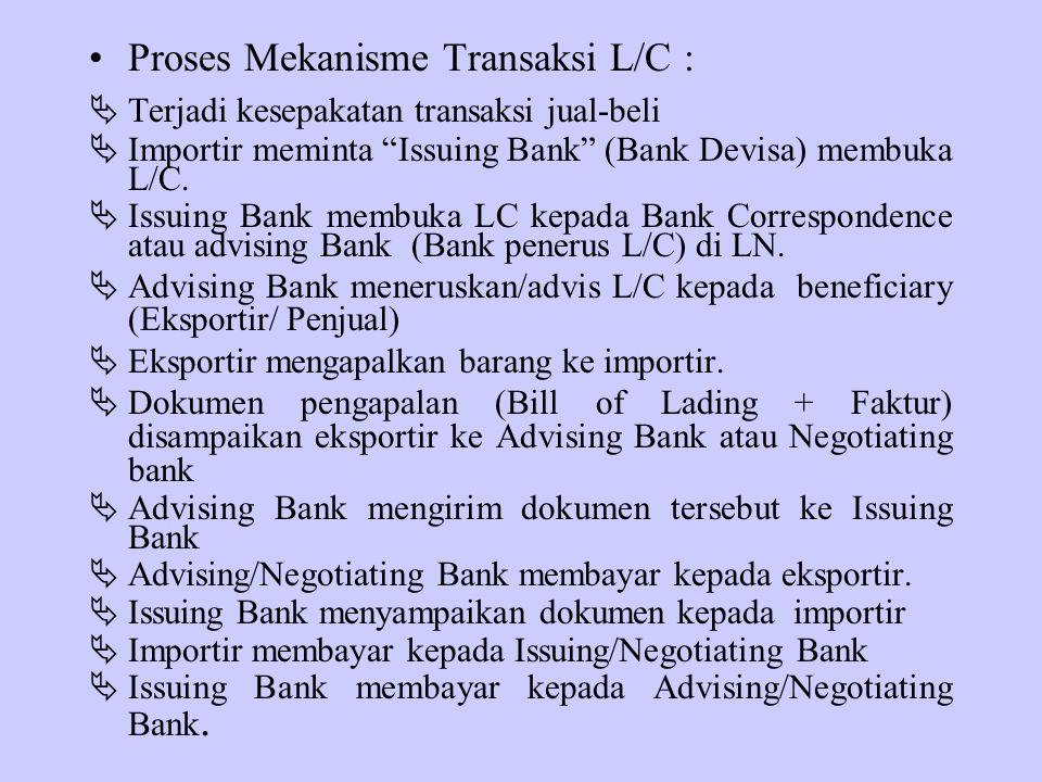 """Proses Mekanisme Transaksi L/C :  Terjadi kesepakatan transaksi jual-beli  Importir meminta """"Issuing Bank"""" (Bank Devisa) membuka L/C.  Issuing Bank"""