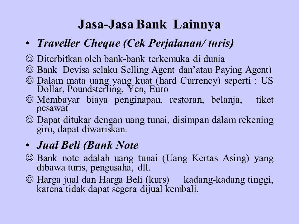 Jasa-Jasa Bank Lainnya Traveller Cheque (Cek Perjalanan/ turis ) Diterbitkan oleh bank-bank terkemuka di dunia Bank Devisa selaku Selling Agent dan'at