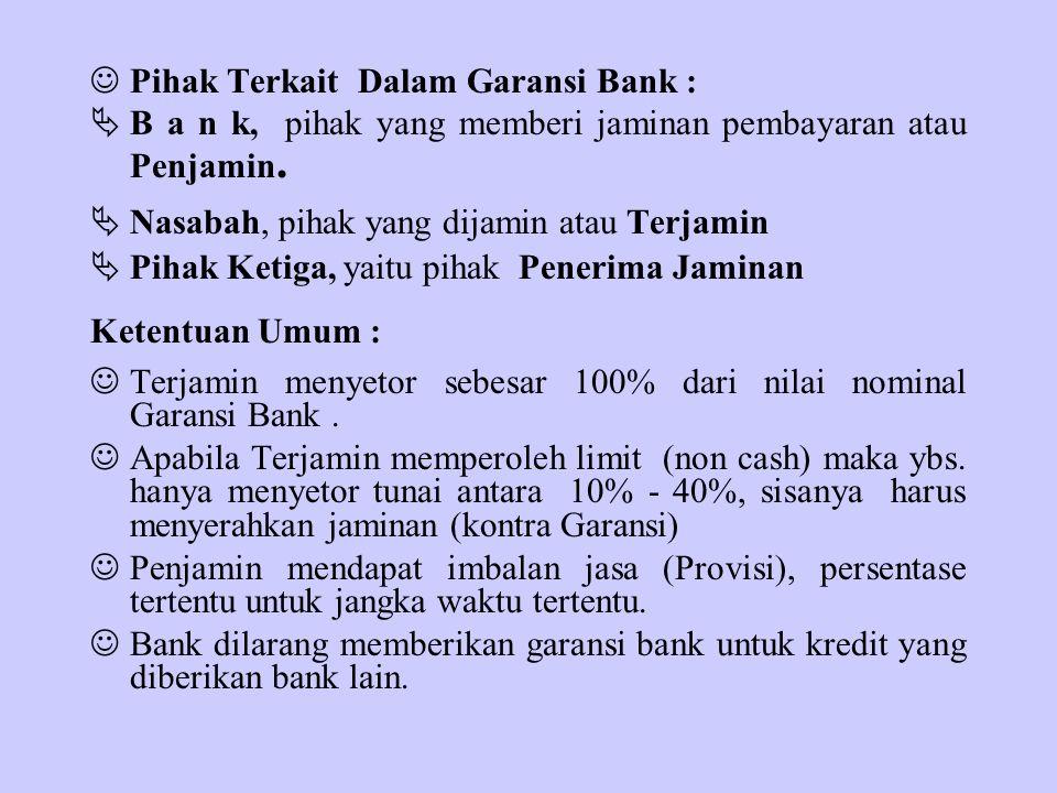 Pihak Terkait Dalam Garansi Bank :  B a n k, pihak yang memberi jaminan pembayaran atau Penjamin.  Nasabah, pihak yang dijamin atau Terjamin  Pihak