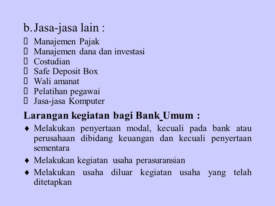 b.Jasa-jasa lain :  Manajemen Pajak  Manajemen dana dan investasi  Costudian  Safe Deposit Box  Wali amanat  Pelatihan pegawai  Jasa-jasa Kompu