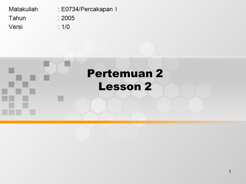 1 Pertemuan 2 Lesson 2 Matakuliah: E0734/Percakapan I Tahun: 2005 Versi: 1/0