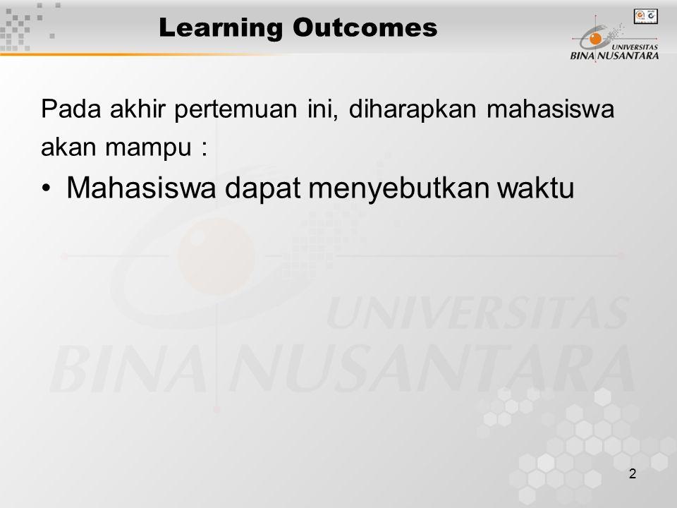 2 Learning Outcomes Pada akhir pertemuan ini, diharapkan mahasiswa akan mampu : Mahasiswa dapat menyebutkan waktu