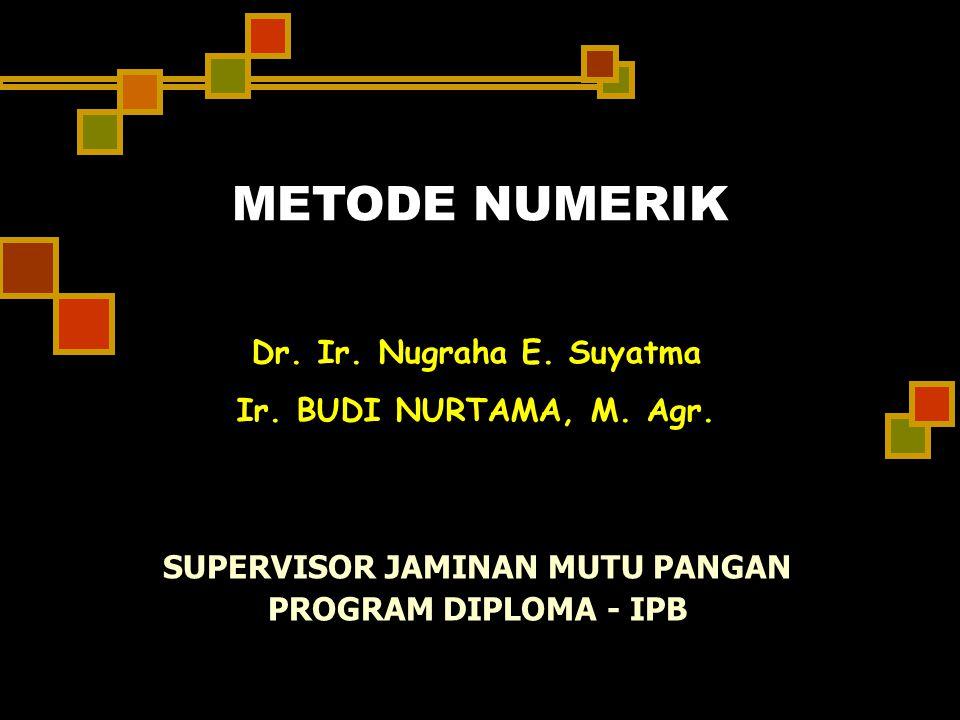 METODE NUMERIK Dr. Ir. Nugraha E. Suyatma Ir. BUDI NURTAMA, M. Agr. SUPERVISOR JAMINAN MUTU PANGAN PROGRAM DIPLOMA - IPB