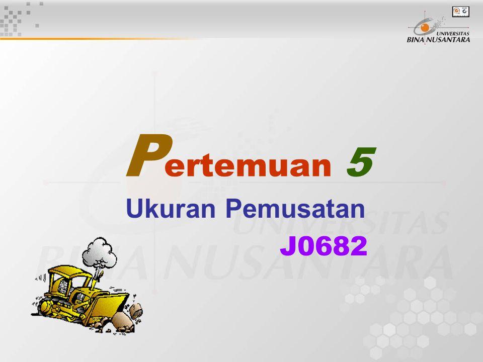 P ertemuan 5 Ukuran Pemusatan J0682