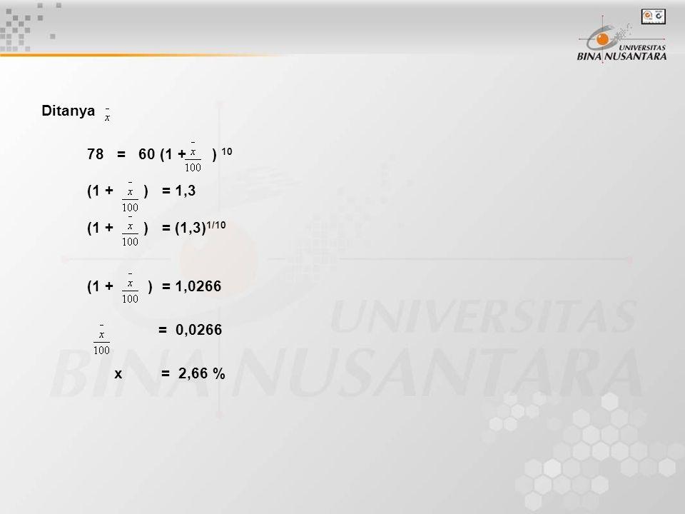 78 = 60 (1 + ) 10 (1 + ) = 1,3 (1 + ) = (1,3) 1/10 (1 + ) = 1,0266 = 0,0266 x = 2,66 %