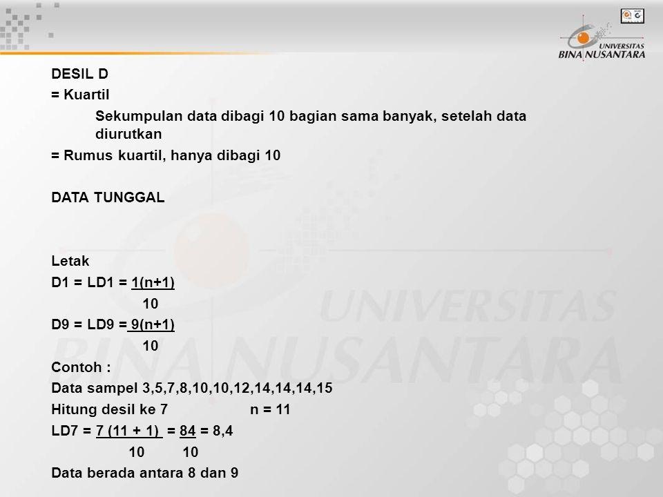 DESIL D = Kuartil Sekumpulan data dibagi 10 bagian sama banyak, setelah data diurutkan = Rumus kuartil, hanya dibagi 10 DATA TUNGGAL Letak D1 = LD1 =