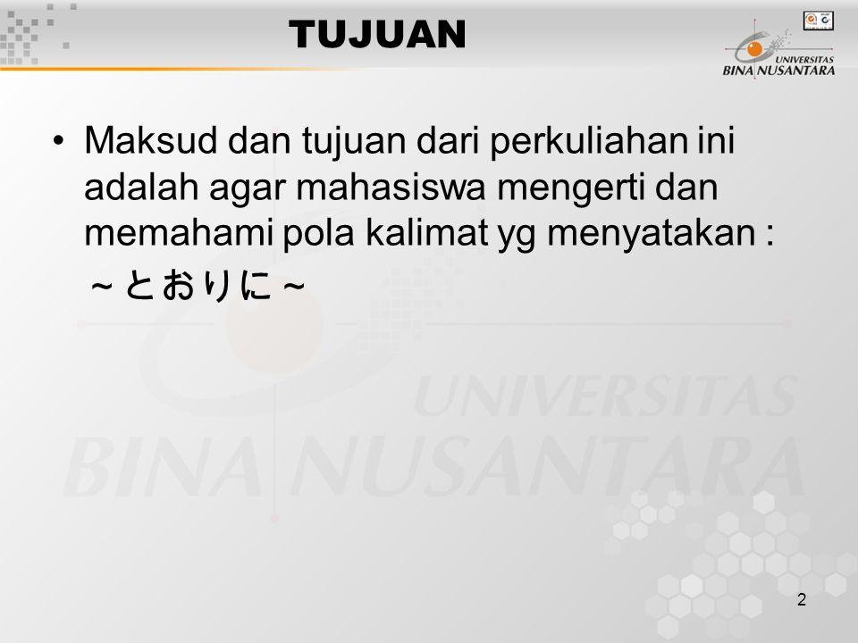 2 TUJUAN Maksud dan tujuan dari perkuliahan ini adalah agar mahasiswa mengerti dan memahami pola kalimat yg menyatakan : ~とおりに~
