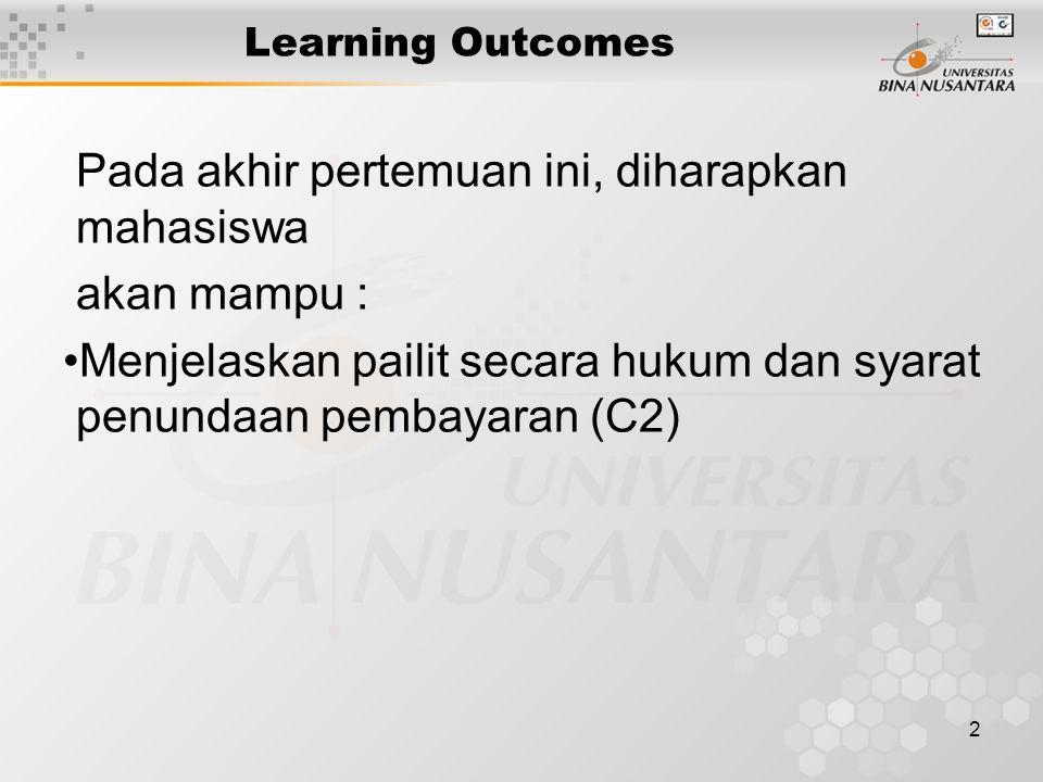 2 Learning Outcomes Pada akhir pertemuan ini, diharapkan mahasiswa akan mampu : Menjelaskan pailit secara hukum dan syarat penundaan pembayaran (C2)