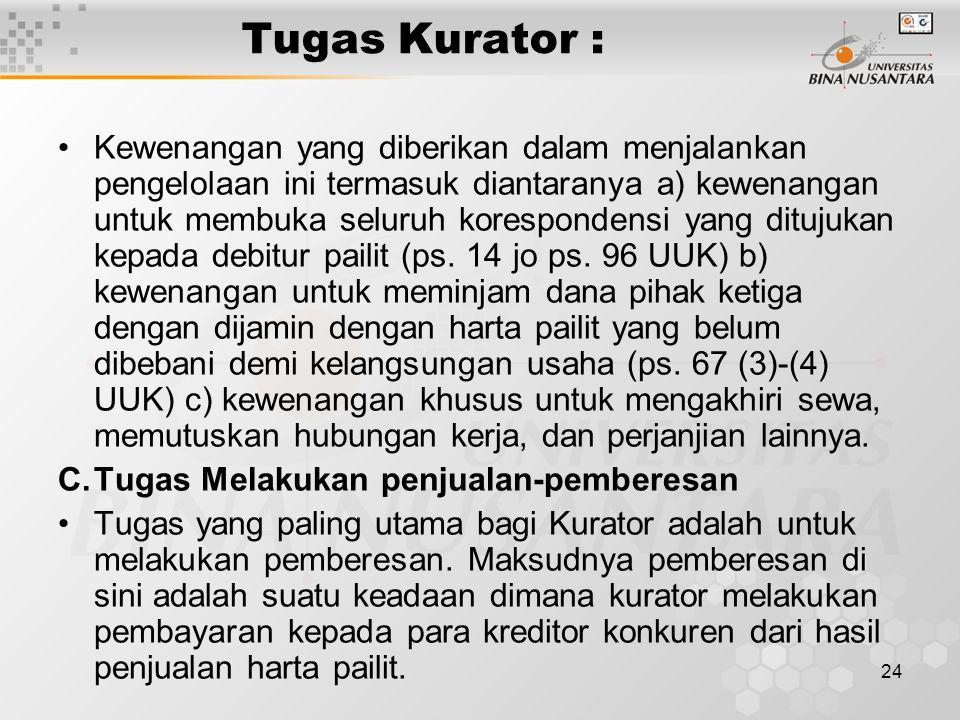24 Tugas Kurator : Kewenangan yang diberikan dalam menjalankan pengelolaan ini termasuk diantaranya a) kewenangan untuk membuka seluruh korespondensi yang ditujukan kepada debitur pailit (ps.