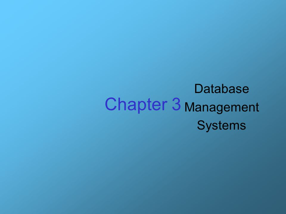 Chapter 3 Database Management Systems