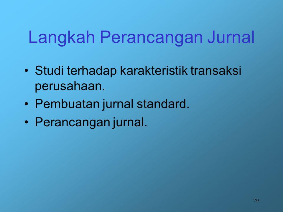 79 Langkah Perancangan Jurnal Studi terhadap karakteristik transaksi perusahaan. Pembuatan jurnal standard. Perancangan jurnal.