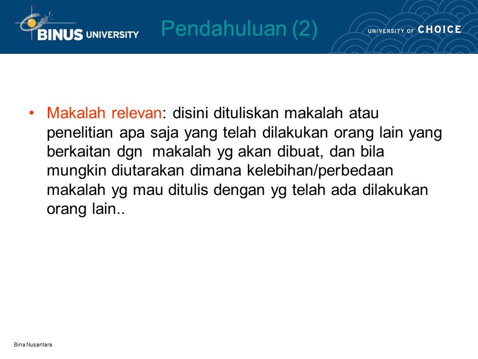 Bina Nusantara Pendahuluan (1) Latar belakang : disini dituliskan alasan2 mengapa judul makalah ini perlu dilakukan kemudian selanjutnya perlu dibuat batasan pembahasan agar makalah yang ditulis menjadi focus.