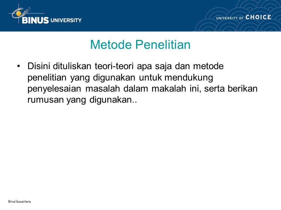 Bina Nusantara Metode Penelitian Disini dituliskan teori-teori apa saja dan metode penelitian yang digunakan untuk mendukung penyelesaian masalah dalam makalah ini, serta berikan rumusan yang digunakan..