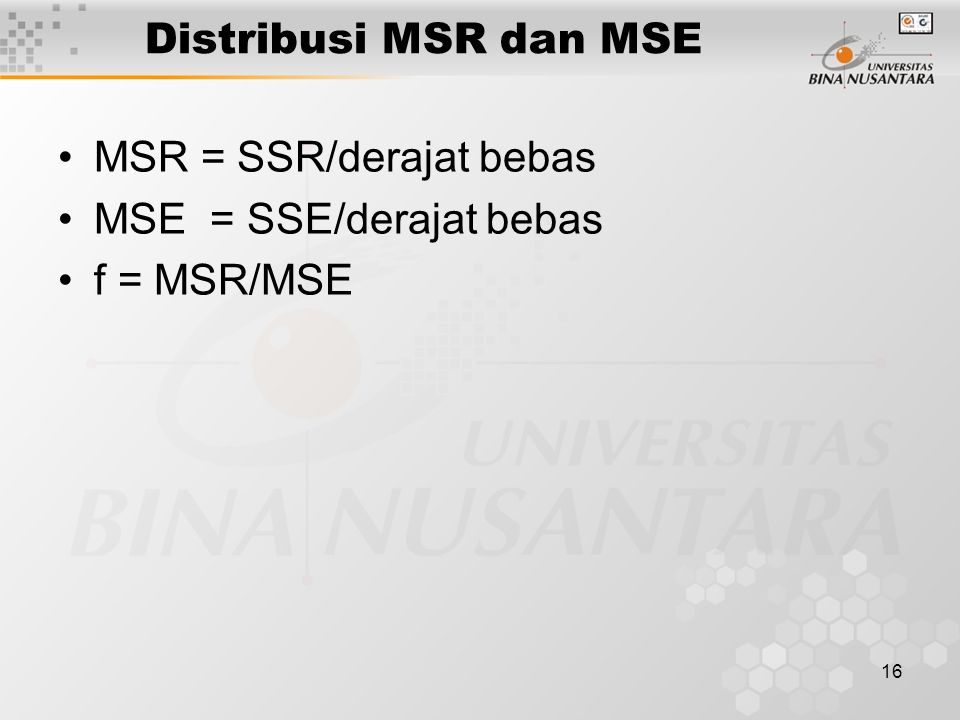 16 Distribusi MSR dan MSE MSR = SSR/derajat bebas MSE = SSE/derajat bebas f = MSR/MSE