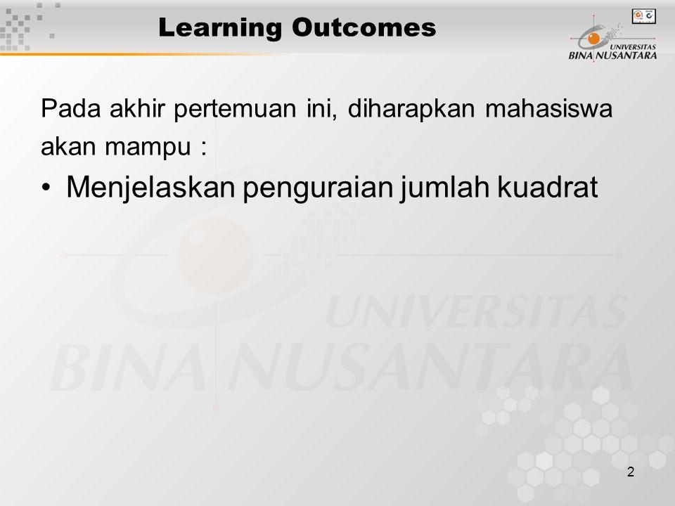 2 Learning Outcomes Pada akhir pertemuan ini, diharapkan mahasiswa akan mampu : Menjelaskan penguraian jumlah kuadrat