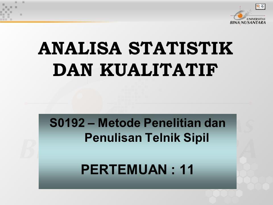 ANALISA STATISTIK DAN KUALITATIF S0192 – Metode Penelitian dan Penulisan Telnik Sipil PERTEMUAN : 11