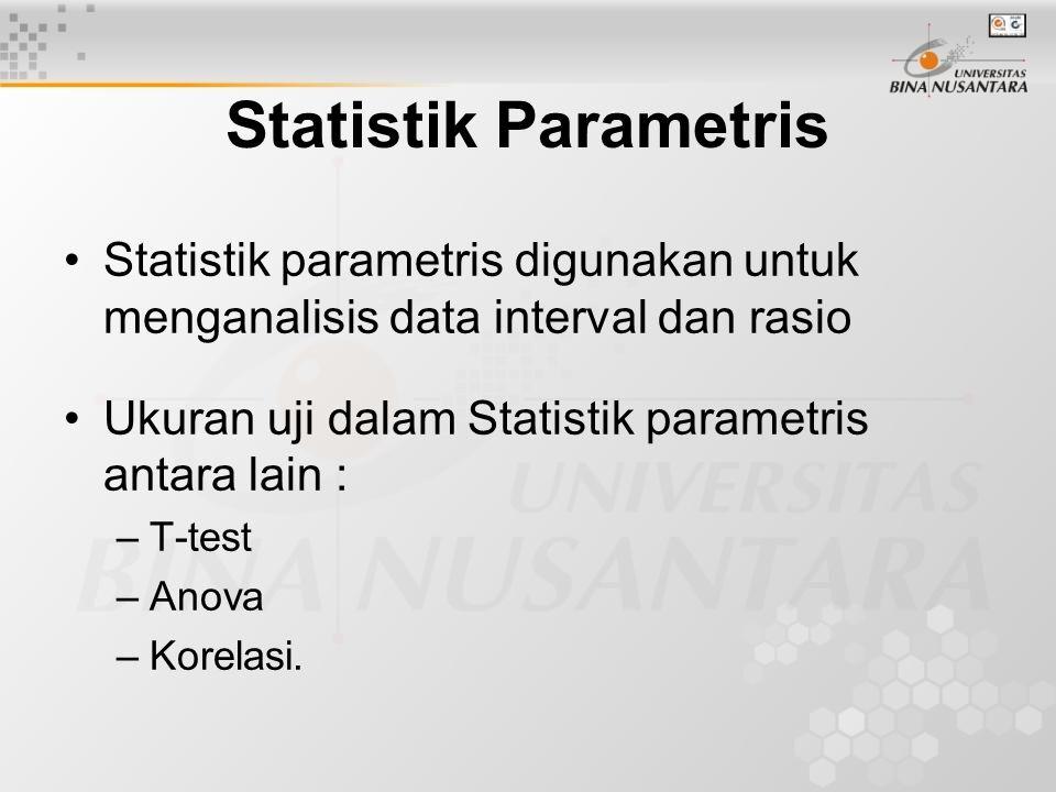 Statistik Parametris Statistik parametris digunakan untuk menganalisis data interval dan rasio Ukuran uji dalam Statistik parametris antara lain : –T-