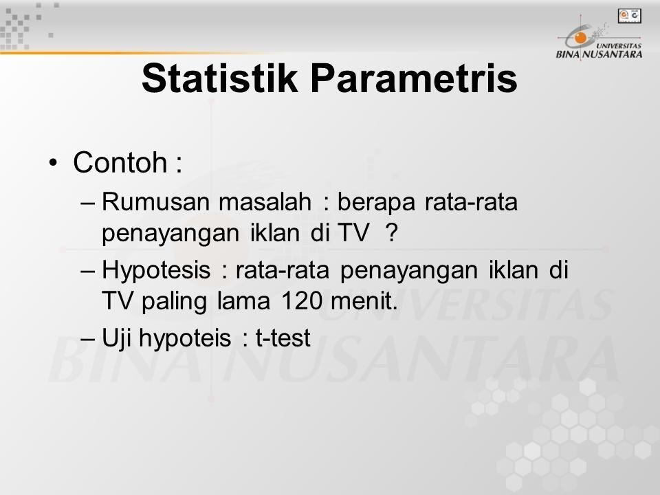 Statistik Parametris Contoh : –Rumusan masalah : berapa rata-rata penayangan iklan di TV ? –Hypotesis : rata-rata penayangan iklan di TV paling lama 1