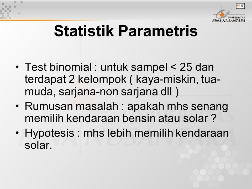 Test binomial : untuk sampel < 25 dan terdapat 2 kelompok ( kaya-miskin, tua- muda, sarjana-non sarjana dll ) Rumusan masalah : apakah mhs senang memi