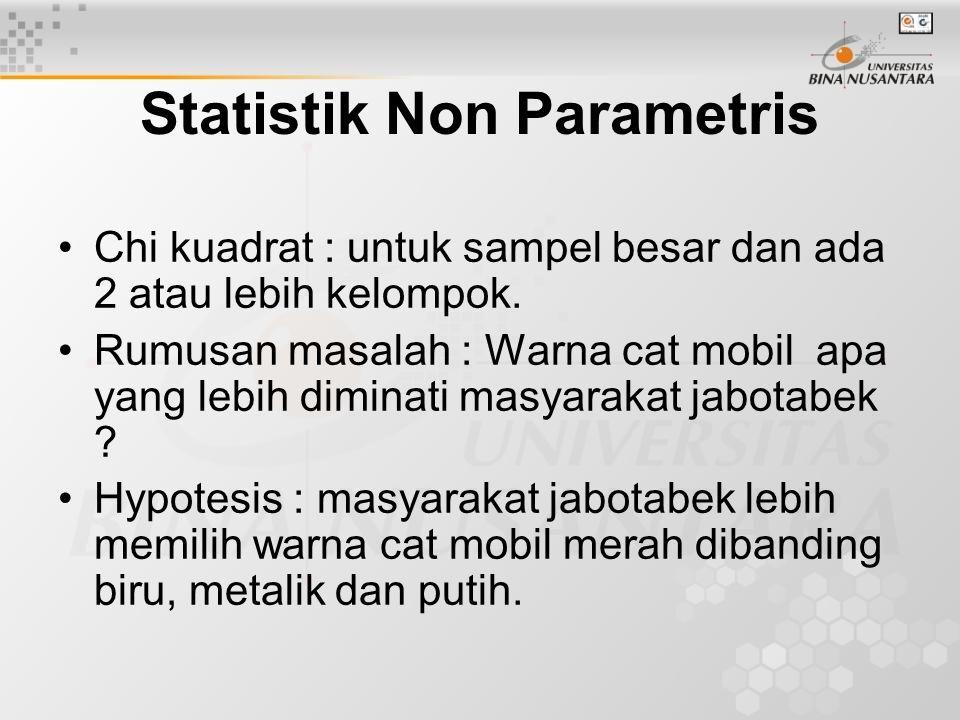 Statistik Non Parametris Chi kuadrat : untuk sampel besar dan ada 2 atau lebih kelompok. Rumusan masalah : Warna cat mobil apa yang lebih diminati mas