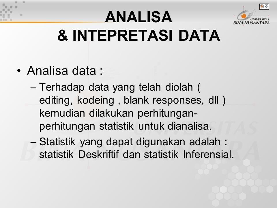 ANALISA & INTEPRETASI DATA Analisadata : –Terhadap data yang telah diolah ( editing, kodeing, blank responses, dll ) kemudian dilakukan perhitungan- p