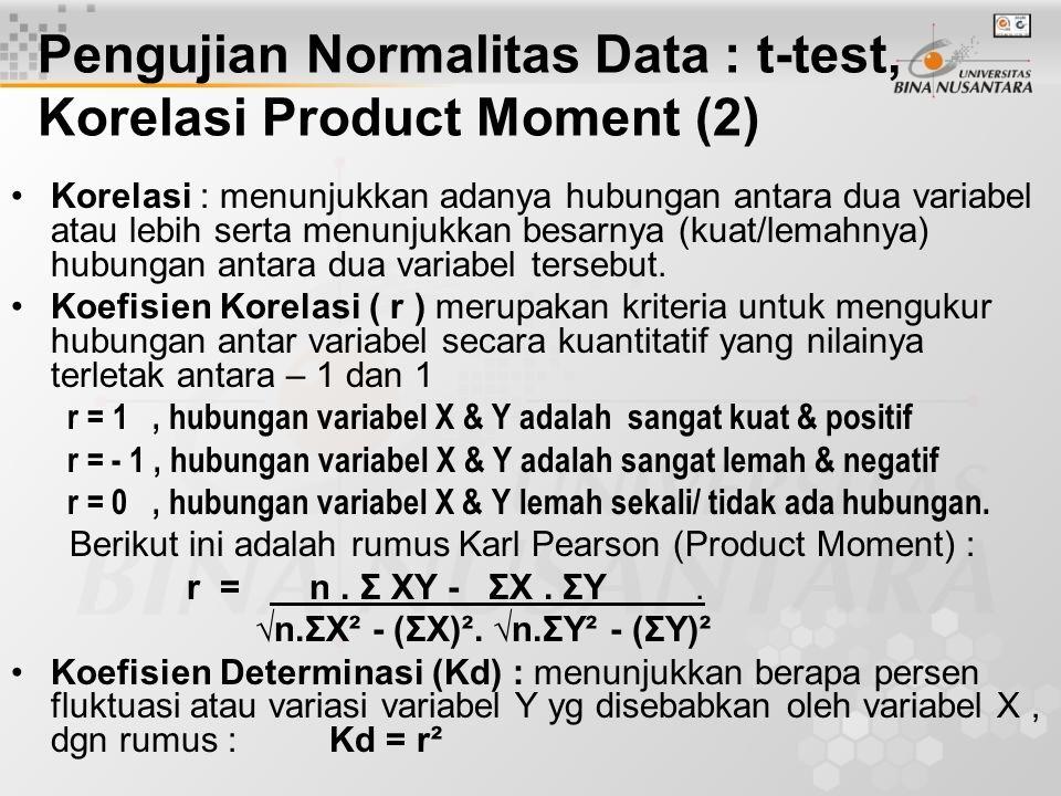 Pengujian Normalitas Data : t-test, Korelasi Product Moment (2) Korelasi : menunjukkan adanya hubungan antara dua variabel atau lebih serta menunjukka