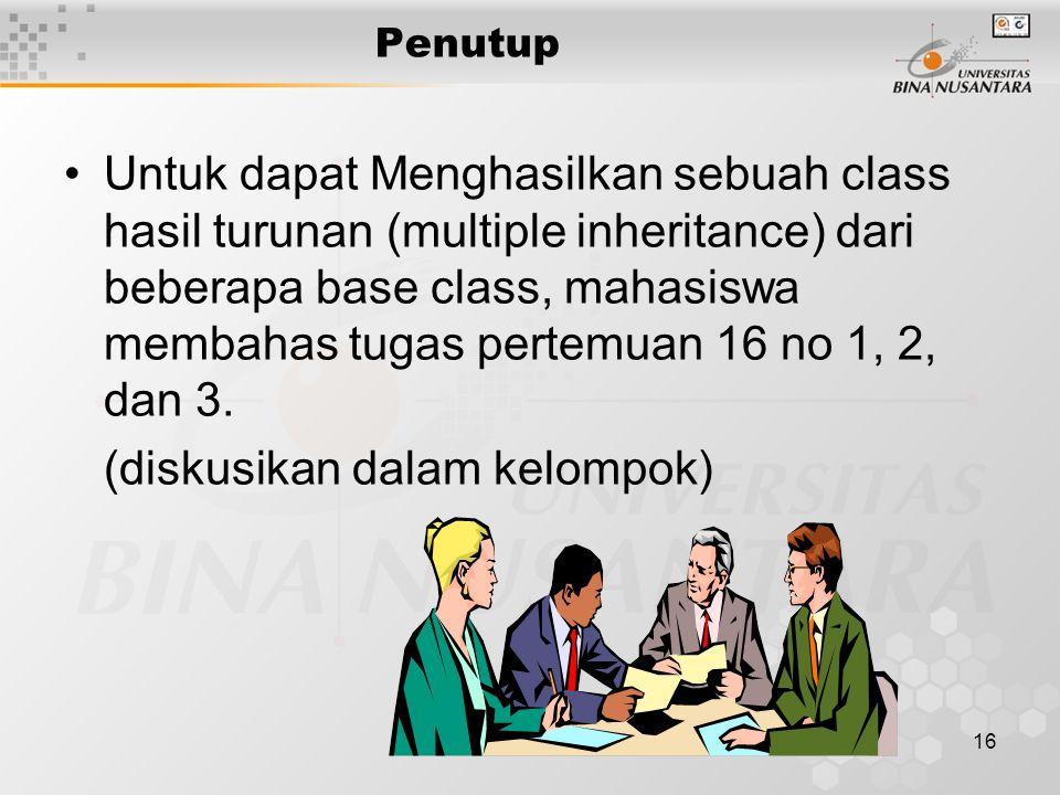 16 Penutup Untuk dapat Menghasilkan sebuah class hasil turunan (multiple inheritance) dari beberapa base class, mahasiswa membahas tugas pertemuan 16 no 1, 2, dan 3.
