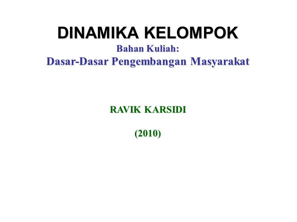 DINAMIKA KELOMPOK Bahan Kuliah: Dasar-Dasar Pengembangan Masyarakat RAVIK KARSIDI (2010)