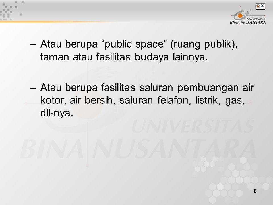 8 –Atau berupa public space (ruang publik), taman atau fasilitas budaya lainnya.