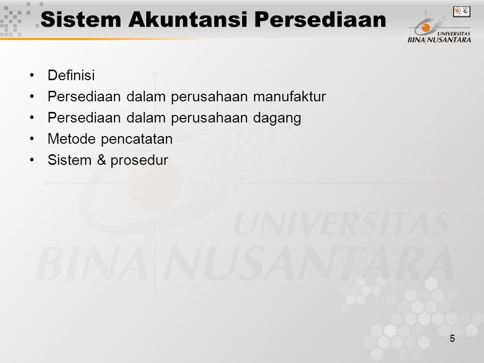 5 Sistem Akuntansi Persediaan Definisi Persediaan dalam perusahaan manufaktur Persediaan dalam perusahaan dagang Metode pencatatan Sistem & prosedur