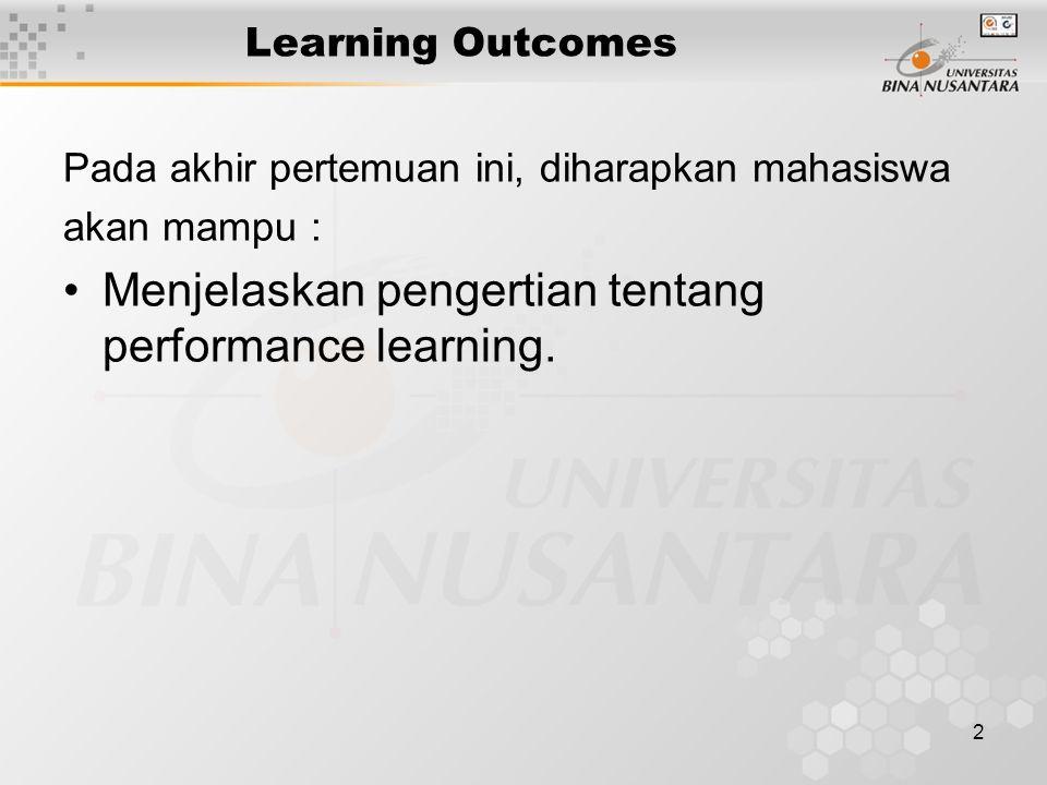 2 Learning Outcomes Pada akhir pertemuan ini, diharapkan mahasiswa akan mampu : Menjelaskan pengertian tentang performance learning.