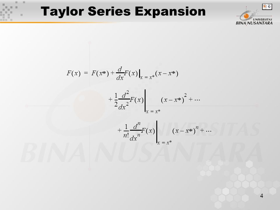 5 Example Taylor series approximations: Taylor series of F(x) about x* = 0 :