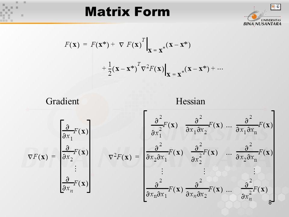8 Matrix Form F x  F x   F x  T xx  = xx  –  += 1 2 --- xx  –  T F x  xx  = xx  –  2  ++ F x  x 1   F x  x 2   F x   x n   F x  = GradientHessian