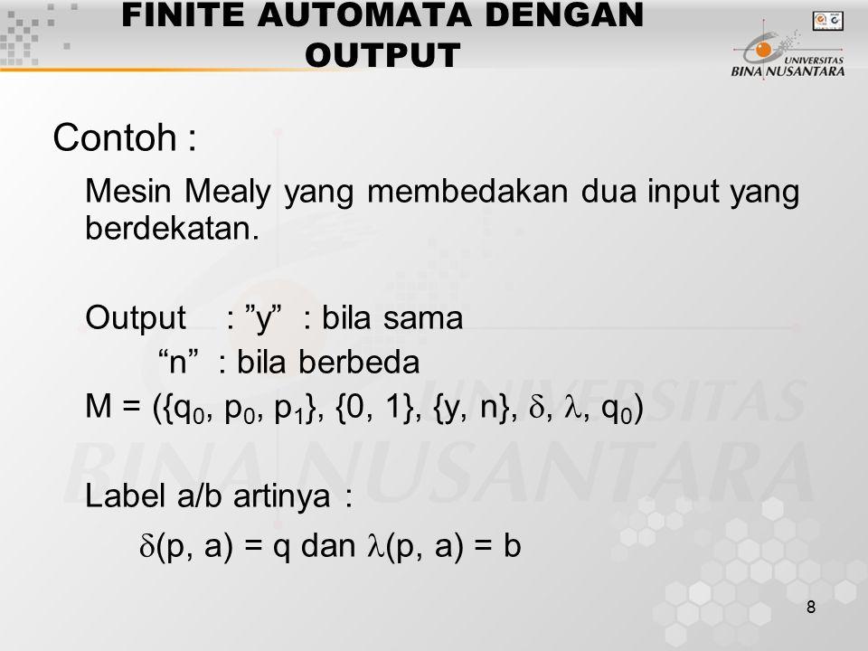 """8 FINITE AUTOMATA DENGAN OUTPUT Contoh : Mesin Mealy yang membedakan dua input yang berdekatan. Output: """"y"""" : bila sama """"n"""" : bila berbeda M = ({q 0,"""
