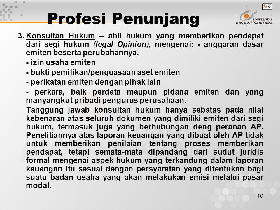 10 Profesi Penunjang 3.Konsultan Hukum – ahli hukum yang memberikan pendapat dari segi hukum (legal Opinion), mengenai: - anggaran dasar emiten besert