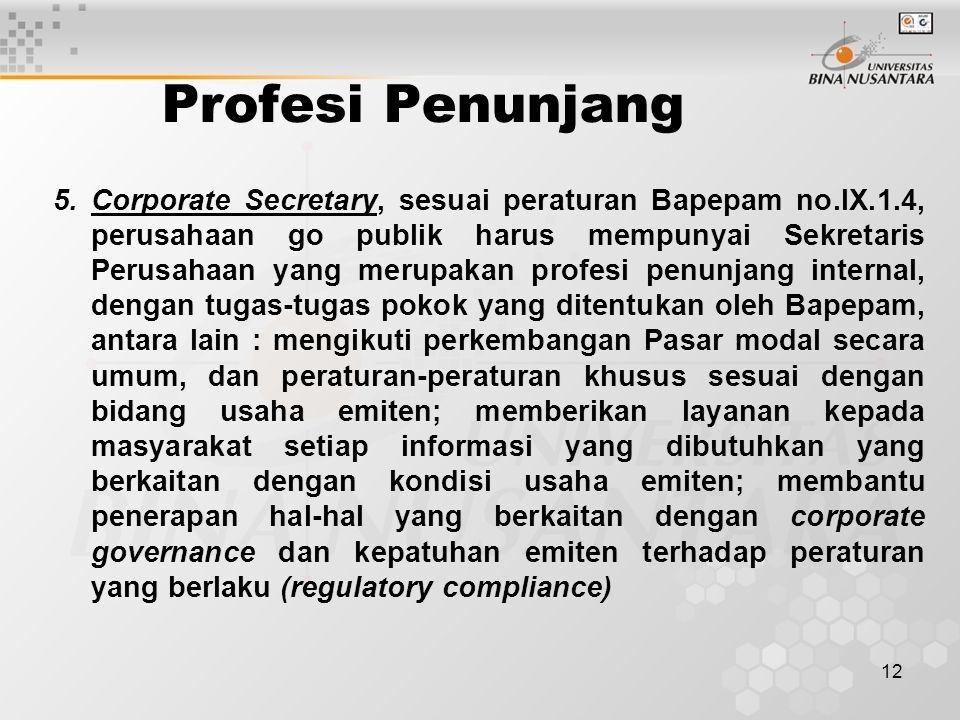 12 Profesi Penunjang 5.Corporate Secretary, sesuai peraturan Bapepam no.IX.1.4, perusahaan go publik harus mempunyai Sekretaris Perusahaan yang merupa