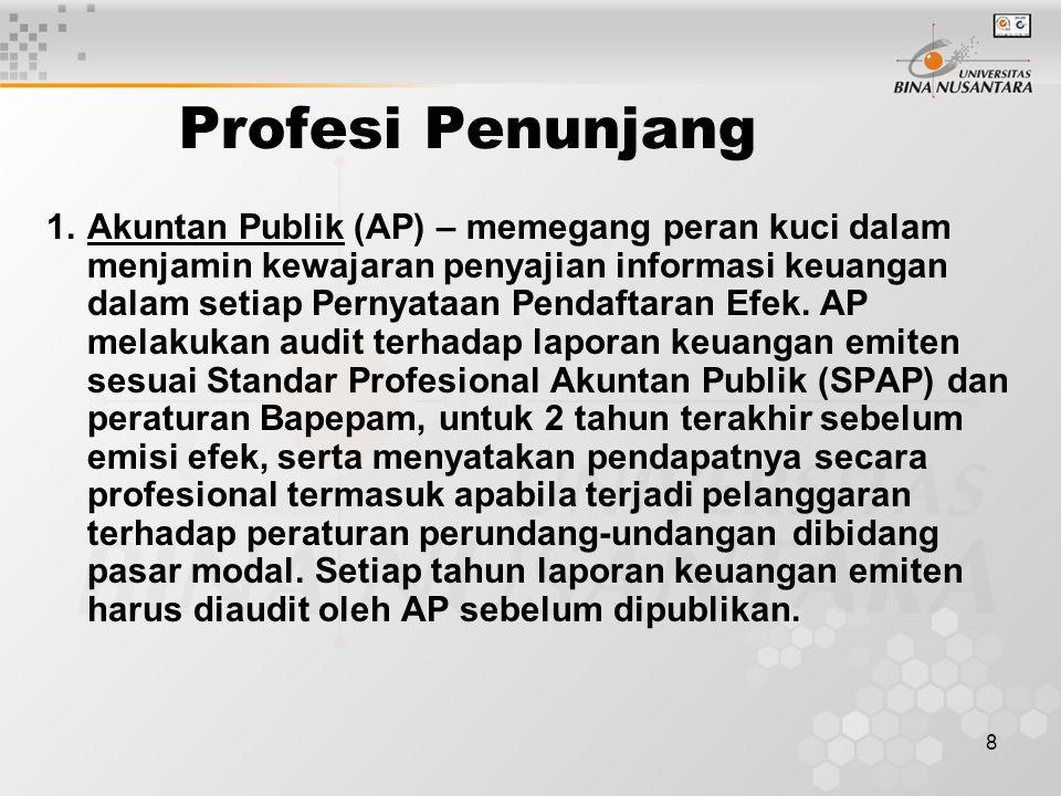 8 Profesi Penunjang 1.Akuntan Publik (AP) – memegang peran kuci dalam menjamin kewajaran penyajian informasi keuangan dalam setiap Pernyataan Pendafta