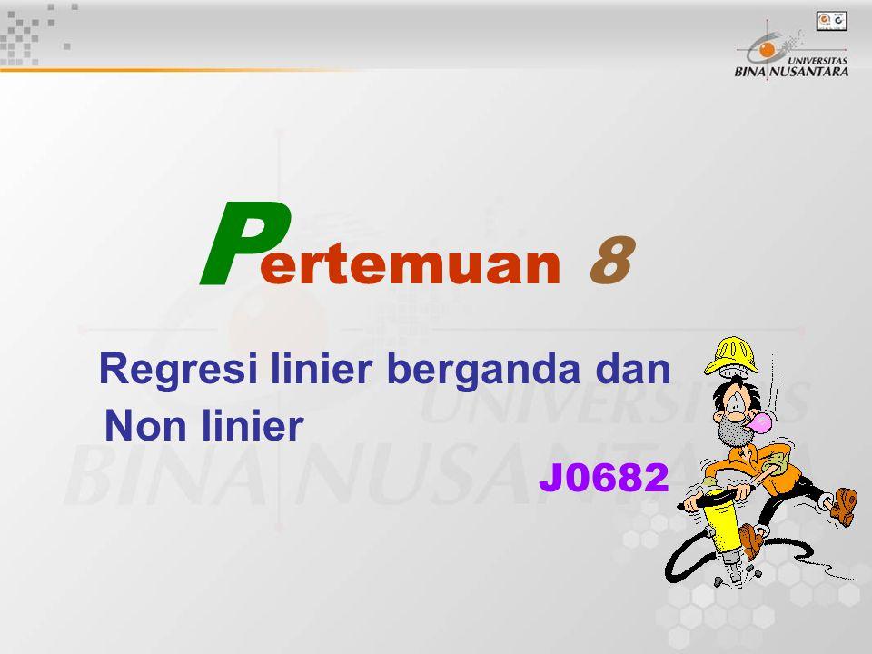 ertemuan 8 Regresi linier berganda dan Non linier J0682 P