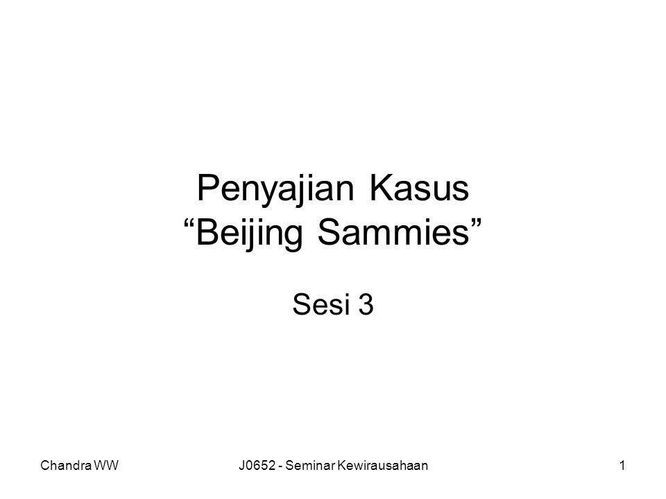 """Chandra WWJ0652 - Seminar Kewirausahaan1 Penyajian Kasus """"Beijing Sammies"""" Sesi 3"""