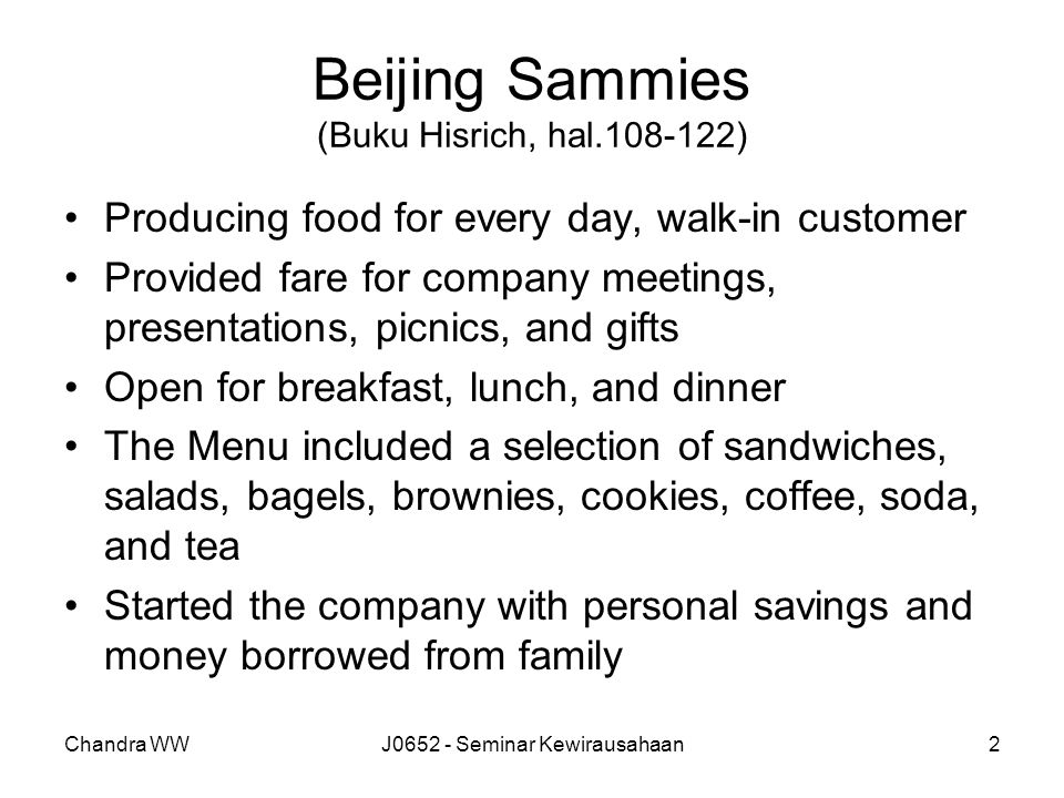 Chandra WWJ0652 - Seminar Kewirausahaan2 Beijing Sammies (Buku Hisrich, hal.108-122) Producing food for every day, walk-in customer Provided fare for