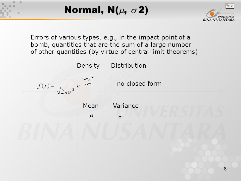 8 Normal, N( ,  2) Errors of various types, e.g., in the impact point of a bomb, quantities that are the sum of a large number of other quantities