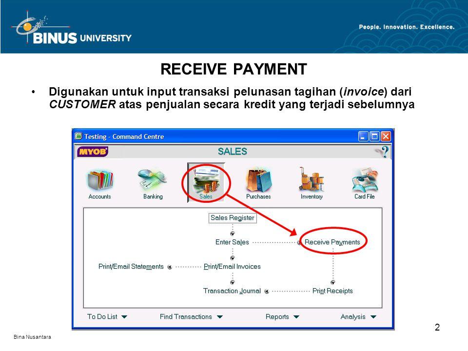 Bina Nusantara RECEIVE PAYMENT 2 Digunakan untuk input transaksi pelunasan tagihan (invoice) dari CUSTOMER atas penjualan secara kredit yang terjadi sebelumnya