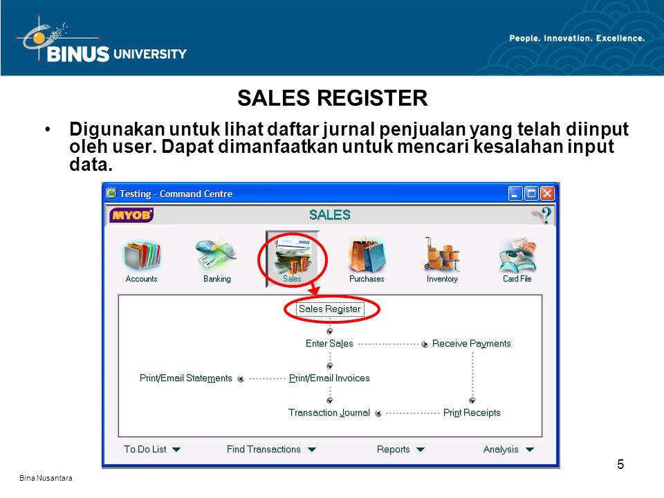 Bina Nusantara SALES REGISTER 5 Digunakan untuk lihat daftar jurnal penjualan yang telah diinput oleh user. Dapat dimanfaatkan untuk mencari kesalahan