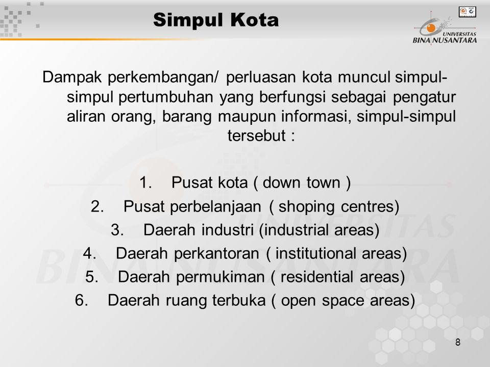 8 Simpul Kota Dampak perkembangan/ perluasan kota muncul simpul- simpul pertumbuhan yang berfungsi sebagai pengatur aliran orang, barang maupun inform