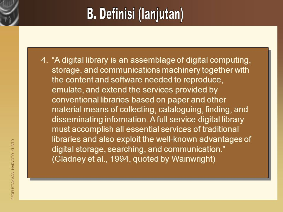 "PERPUSTAKAAN HARYOTO KUNTO 4.""A digital library is an assemblage of digital computing, storage, and communications machinery together with the content"