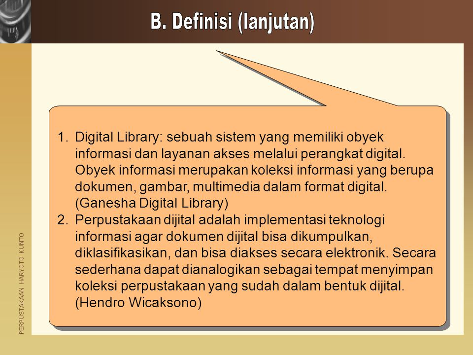 PERPUSTAKAAN HARYOTO KUNTO 1.Digital Library: sebuah sistem yang memiliki obyek informasi dan layanan akses melalui perangkat digital. Obyek informasi