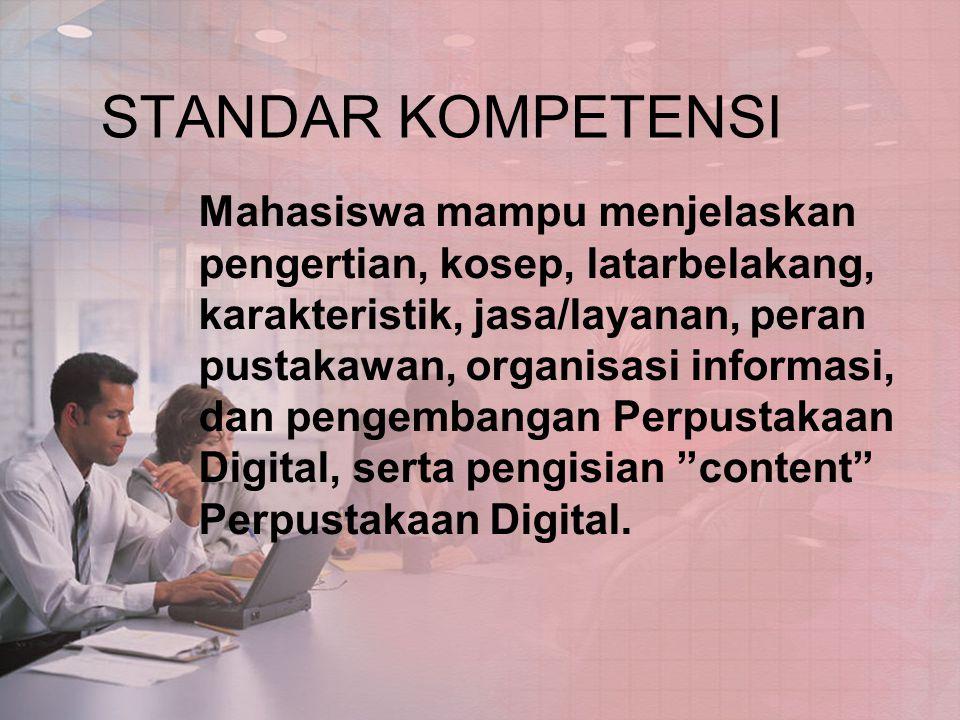 STANDAR KOMPETENSI Mahasiswa mampu menjelaskan pengertian, kosep, latarbelakang, karakteristik, jasa/layanan, peran pustakawan, organisasi informasi, dan pengembangan Perpustakaan Digital, serta pengisian content Perpustakaan Digital.