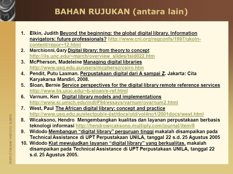 PERPUSTAKAAN HARYOTO KUNTO BAHAN RUJUKAN (antara lain) 1.Elkin, Judith Beyond the beginning: the global digital library. Information navigators: futur